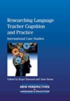 Researching Language Teacher Cognition and Practice: International Case Studies (New Perspectives on Language and Education)