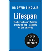 Lifespan: The Revolutionary Science of Why We Age – and Why We Don't Have To