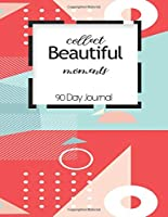 90 Day Journal: Collect Beautiful Moments Motivational Detailed Action Planning Daily Schedule Organizer Personal Planner