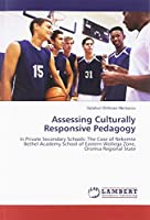 Assessing Culturally Responsive Pedagogy: In Private Secondary Schools: The Case of Nekemte Bethel Academy School of Eastern Wollega Zone, Oromia Regional State