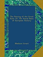 The Passing of the Great Race: Or, the Racial Basis of European History