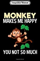 Composition Notebook: Monkey Makes Me Happy Funny Zoo Animal Gift Kid  Journal/Notebook Blank Lined Ruled 6x9 100 Pages
