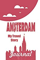 Amsterdam - My travel story Journal: Travel story notebook to note every trip to a traveled city