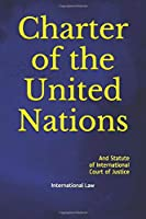 Charter of the United Nations: And Statute of International Court of  Justice