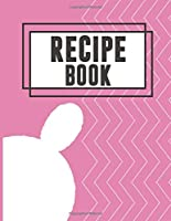"""Recipe Book: Blank Recipe Journal to Write in for Women,Cookbook to Note Down Your Favorite Recipes. Blank Recipe Journal And Organizer For Recipes (8.5 x 11"""" 100 pages Blank Recipe Book)"""