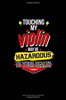 Touching My Violin May Be Hazardous To Your Health: Gas & Mileage Log Book