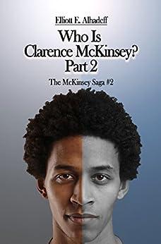 Who Is Clarence McKinsey? Part 2 (The McKinsey Saga) by [Alhadeff, Elliott]