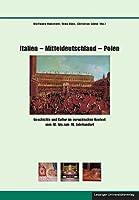 Italien - Mitteldeutschland - Polen: Geschichte und Kultur im europaeischen Kontext vom 10. bis zum 18. Jahrhundert