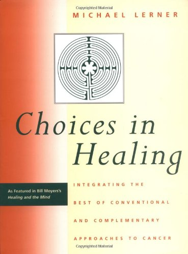 Download Choices in Healing: Integrating the Best of Conventional and Complementary Approaches to Cancer (The MIT Press) 0262621045