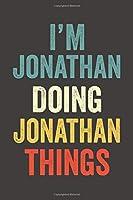 I'M Jonathan  Doing Jonathan  Things, Personalized Husband Men Guy Boys Boyfriend Notebook Jonathan  Journal a Beautiful: Lined Notebook / Journal Gift, Jonathan  journal, 120 Pages, 6 x 9 inches, Jonathan  gifts,  Jonathan  accessories , Cute, Funny, Hu