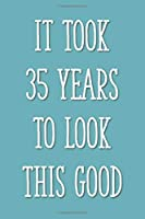 It Took 35 Years to Look This Good: Funny 35th Gag Gifts for Men, Women, Friend - Notebook & Journal for Birthday Party, Holiday and More