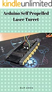 Arduino Self Propelled Laser Turret (English Edition)