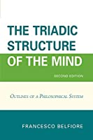 The Triadic Structure of the Mind: Outlines of a Philosophical System