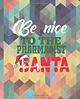 BE NICE TO THE PHARMACIST SANTA: College Ruled Lined Notebook | 120 Pages Perfect Funny Gift keepsake Journal, Diary