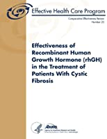 Effectiveness of Recombinant Human Growth Hormone Rhgh in the Treatment of Patients With Cystic Fibrosis (Comparative Effectiveness Review)