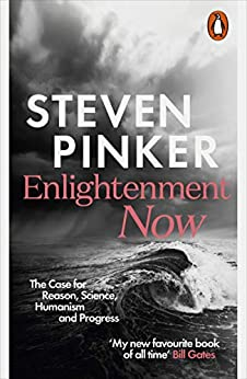 Enlightenment Now: The Case for Reason, Science, Humanism, and Progress by [Pinker, Steven]