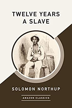 Twelve Years a Slave (AmazonClassics Edition) by [Northup, Solomon]