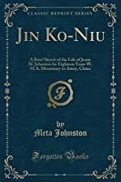 Jin Ko-Niu: A Brief Sketch of the Life of Jessie M. Johnston for Eighteen Years W. M.A. Missionary in Amoy, China (Classic Reprint)