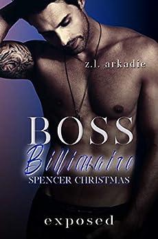 Exposed: Boss Billionaire Spencer Christmas by [Arkadie, Z.L.]