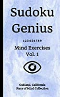 Sudoku Genius Mind Exercises Volume 1: Oakland, California State of Mind Collection
