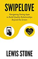 SwipeLove: Navigating Dating Apps to Build Quality Relationships Beyond the Screen