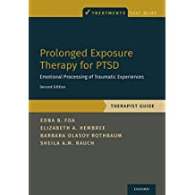 Prolonged Exposure Therapy for PTSD: Emotional Processing of Traumatic Experiences - Therapist Guide (Treatments That Work)