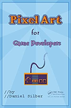 Pixel Art for Game Developers by [Silber, Daniel]