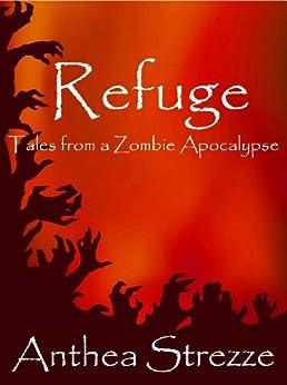 Refuge: Tales from a Zombie Apocalypse by [Strezze, Anthea]