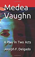 Medea Vaughn: A Play in Two Acts