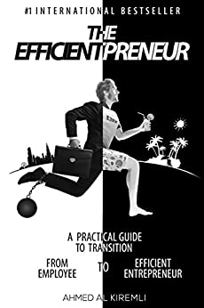 [Al Kiremli, Ahmed ]のThe Efficientpreneur: A Practical Guide to Transition from Employee to Efficient Entrepreneur (English Edition)