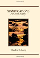 Significations: Signs, Symbols and Images in the  Interpretation of Religion (Series in Philosophical and Cultural Studies in Religion)