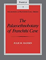The Palaeoethnobotany of Franchthi Cave (Excavations of Franchthi Cave, Greece, Fascicle 7)
