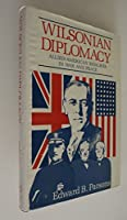 Wilsonian Diplomacy: Allied American Rivalries in War and Peace