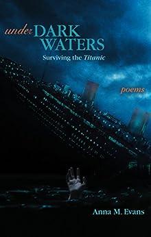 Under Dark Waters: Surviving the Titanic: Poems by [Evans, Anna M.]