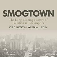 Smogtown: The Lung-Burning History of Pollution in Los Angeles
