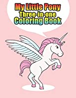 my little pony three-in-one coloring book: My little pony jumbo, mini, the movie, giant, oversized gaint,three-in-one, halloween, Christmas coloring book