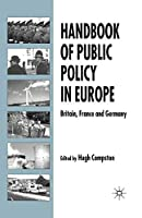 Handbook of Public Policy in Europe: Britain, France and Germany