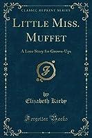 Little Miss. Muffet: A Love Story for Grown-Ups (Classic Reprint)