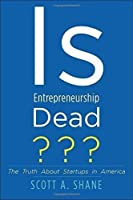 Is Entrepreneurship Dead?: The Truth About Startups in America