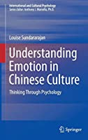 Understanding Emotion in Chinese Culture: Thinking Through Psychology (International and Cultural Psychology)