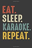 Eat Sleep Karaoke Repeat: Singer Birthday Gifts Notebook Journal for Recording Notes, Thoughts, Wishes - 110 Pages 6x9 Inch Composition White Blank Lined Karaoke Singing Lovers Notebook Journal for Girls, Boys, Men and Women for Writing Notes