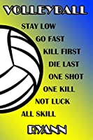 Volleyball Stay Low Go Fast Kill First Die Last One Shot One Kill Not Luck All Skill Ryann: College Ruled | Composition Book | Blue and Yellow School Colors