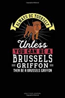 Always Be Yourself Unless You Can Be A Brussels Griffon Then Be A Brussels Griffon: Daily Food Journal