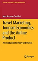 Travel Marketing, Tourism Economics and the Airline Product: An Introduction to Theory and Practice (Tourism, Hospitality & Event Management)