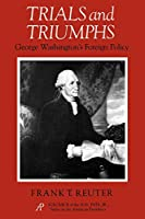 Trials and Triumphs: George Washington's Foreign Policy (A. M. Pate, Jr. Series on the American Presidency)