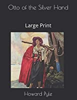Otto of the Silver Hand: Large Print