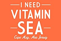 Cape May、新しいジャージー–I need vitamin Sea–単に言った 24 x 36 Signed Art Print LANT-78612-710