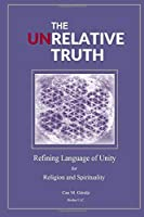 The Unrelative Truth: Refining Language of Unity for Religion and Spirituality
