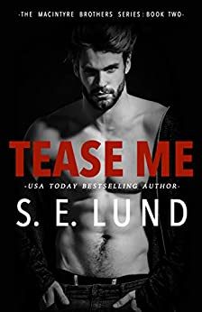 Tease Me: The Macintyre Brothers Book Two by [Lund, S. E.]