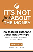 It's Not Just About the Money: Second Edition: How to Build Authentic Donor Relationships